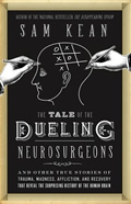 Tale of the Dueling Neurosurgeons & Other True Stories of Trauma Madness Affliction & Recovery That Reveal the Surprising History of the H