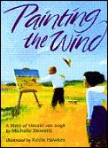 Painting The Wind Story Of Vincent Van Gogh