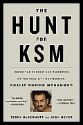 Hunt for KSM Inside the Pursuit & Takedown of the Real 9 11 Mastermind Khalid Sheikh Mohammed
