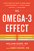 Omega 3 Effect Everything You Need to Know About the Super Nutrient for Living Longer Happier & Healthier