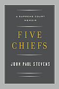Five Chiefs A Supreme Court Memoir