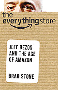 Everything Store Jeff Bezos & the Age of Amazon