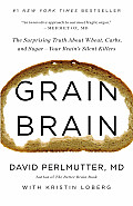 Grain Brain The Surprising Truth about Wheat Carbs & Sugar Your Brains Silent Killers
