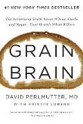 Grain Brain The Surprising Truth about Wheat Carbs & Sugar Your Brains Silent Killers