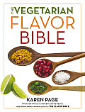 Vegetarian Flavor Bible The Essential Guide to Culinary Creativity with Vegetables Fruits Grains Legumes Nuts Seeds & More Based on t