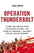 Operation Thunderbolt Flight 139 & the Raid on Entebbe Airport the Most Audacious Hostage Rescue Mission in History