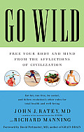 Go Wild Free Your Body & Mind from the Afflictions of Civilization