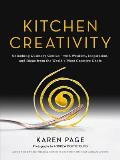 Kitchen Creativity Unlocking Culinary Genius With Wisdom Inspiration & Ideas from the Worlds Most Creative Chefs
