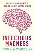 Infectious Madness The Surprising Science of How We Catch Mental Illness