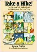 Take A Hike The Sierra Club Kids Guide To