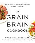 Grain Brain Cookbook More Than 150 Life Changing Gluten Free Recipes to Transform Your Health