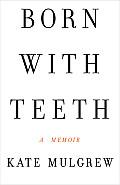Born with Teeth A Memoir