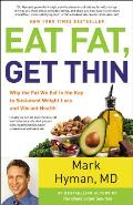 Eat Fat Get Thin The Surprising Truth about the Fat We Eat The Key to Sustained Weight Loss & Vibrant Health