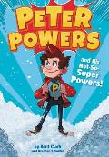 Peter Powers & His Not So Super Powers
