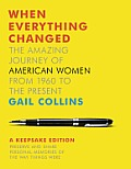 When Everything Changed The Amazing Journey of American Women from 1960 to the Present Keepsake Edition