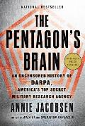 Pentagons Brain An Uncensored History of Darpa Americas Top Secret Military Research Agency