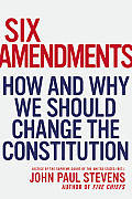 Six Amendments How & Why We Should Change the Constitution