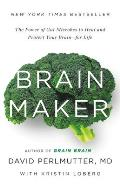 Brain Maker The Power of Gut Microbes to Heal & Protect Your Brain for Life