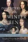 Daughters of the Winter Queen Four Remarkable Sisters the Crown of Bohemia & the Enduring Legacy of Mary Queen of Scots