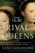 Rival Queens Catherine de Medici Her Daughter Marguerite de Valois & the Betrayal that Ignited a Kingdom