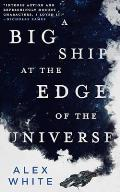 Big Ship at the Edge of the Universe Salvagers Book 1