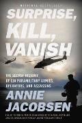 Surprise Kill Vanish The Secret History of CIA Paramilitary Armies Operators & Assassins