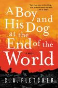 Boy & His Dog at the End of the World A Novel