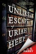 Unlikely Escape of Uriah Heep A Novel