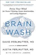 Brain Wash Detox Your Mind for Clearer Thinking Deeper Relationships & Lasting Happiness
