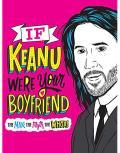 If Keanu Were Your Boyfriend: The Man, the Myth, the WHOA!