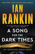 Song for the Dark Times An Inspector Rebus Novel