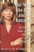 The Mad, the Bad, and the Innocent: The Criminal Mind on Trial - Tales of a Forensic Psychologist