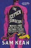The Icepick Surgeon: Murder, Fraud, Sabotage, Piracy, & Other Dastardly Deeds Perpetrated in the Name of Science