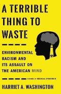Terrible Thing to Waste Environmental Racism & Its Assault on the American Mind