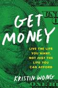Get Money Live the Life You Want Not Just the Life You Can Afford