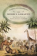 Medici Giraffe & Other Tales of Exotic Animals & Power