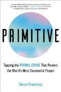 Primitive Tapping the Primal Drive Powering the Worlds Most Successful People