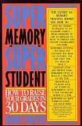 Super Memory Super Student How to Raise Your Grades in 30 Days