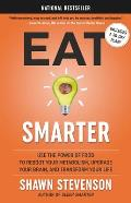 Eat Smarter Use the Power of Food to Reboot Your Metabolism Upgrade Your Brain & Transform Your Life