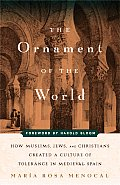 Ornament of the World: How Muslims, Jews, and Christians Created a Culture of Tolerance in Medieval Spain