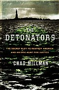 Detonators The Secret Plot to Destroy America & an Epic Hunt for Justice