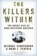 Killers Within The Deadly Rise of Drug Resistant Bacteria