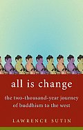 All Is Change The Two Thousand Year Journey of Buddhism to the West