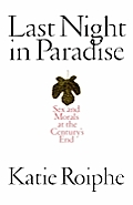 Last Night in Paradise: Sex and Morals at the Century's End