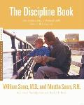 Discipline Book Everything You Need to Know to Have a Better Behaved Child from Birth to Age Ten