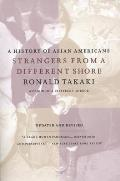 Strangers from a Different Shore A History of Asian Americans Updated & Revised Edition
