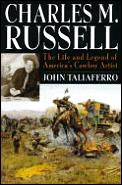 Charles M Russell The Life & Legend
