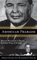 American Pharaoh Mayor Richard J Daley His Battle for Chicago & the Nation