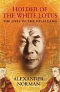 Holder of the White Lotus The Lives of the Dalai Lama