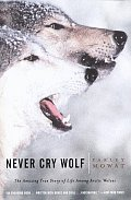 Never Cry Wolf The Amazing True Story of Life Among Arctic Wolves